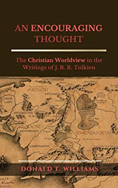 AN ENCOURAGING THOUGHT: The Christian Worldview in the Writings of J. R. R. Tolkien