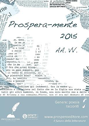 Prosperamente 2015: Antologia delle opere vincitrici del 2° concorso internazionale di narrativa e poesia Prosperos eBooks
