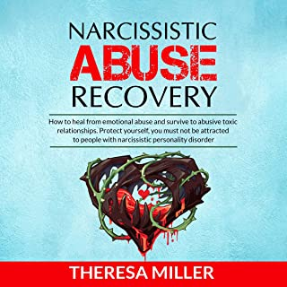 Narcissistic Abuse Recovery: How to Heal from Emotional Abuse and Survive to Abusive Relationships. Protect Yourself: You Must Not Be Attracted to People with Narcissistic Personality Disorder!