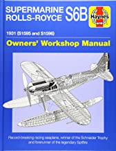 Supermarine Rolls-Royce S6B Owners' Workshop Manual: 1931 (S1595 and S1596) - Record-breaking racing seaplane, winner of the Schneider Trophy and forerunner of the legendary Spitfire. (Haynes Manuals)