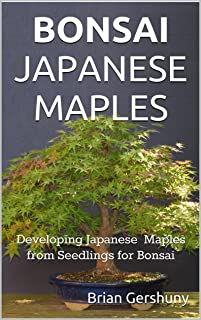 BONSAI JAPANESE MAPLES: Developing Japanese Maples from Seedlings for Bonsai (Okami Gardens Bonsai Series Book 1)