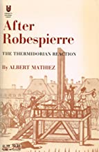 After Robespierre: The Thermidorian Reaction (The Universal Library- UL 182)