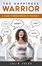 The Happiness Warrior: A Guide to Being Proud of Yourself