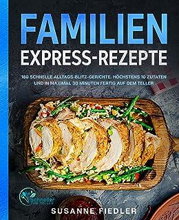 Familien Express-Rezepte: 180 schnelle Alltags-Blitz-Gericht