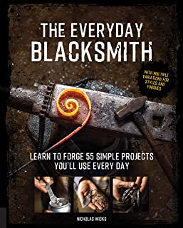 The Everyday Blacksmith: Learn to forge 55 simple projects you'll use every day, with multiple variations for styles and f...