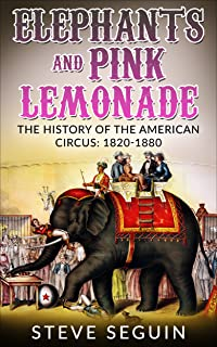 Elephants and Pink Lemonade: The History of the American Circus, 1820-1880