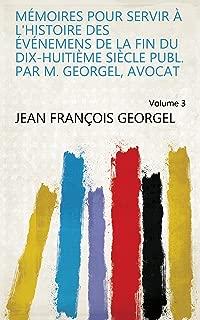 Mémoires pour servir à l'histoire des événemens de la fin du dix-huitième siècle publ. par m. Georgel, avocat Volume 3 (French Edition)