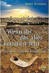 Wenn ihr das alles kommen seht: Was Jesus über die Endzeit sagt (German Edition) Kindle Edition