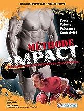 Méthode IMPACT: Décuplez vos performances musculaires. Force, volume, puissance, explosivité. (ARTICLES SANS C) (French Ed...