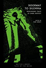 Doorway to Dilemma: Bewildering Tales of Dark Fantasy (British Library Tales of the Weird)