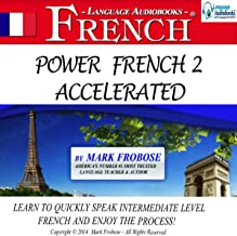 Power French 2 Accelerated: 8 Hours of Intensive High-Intermediate French Audio Instruction