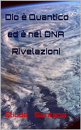 Dio è Quantico ed è nel DNA Rivelazioni