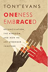 Oneness Embraced: Reconciliation, the Kingdom, and How We are Stronger Together Kindle Edition