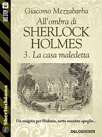 Allombra di Sherlock Holmes - 3. La casa maledetta (Sherlockiana)