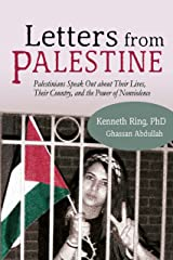 Letters from Palestine: Palestinians Speak Out about Their Lives, Their Country, and the Power of Nonviolence Kindle Edition