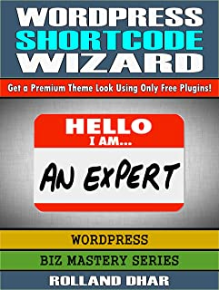 WordPress Shortcode Wizard: Get a Premium Theme Look Using Only Free Plugins! (Biz Mastery Series: WordPress Book 1) (English Edition)