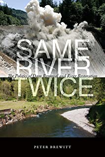 Same River Twice: The Politics of Dam Removal and River Restoration