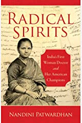 Radical Spirits: India's First Woman Doctor and Her American Champions Kindle Edition