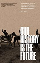 Our History Is the Future: Standing Rock Versus the Dakota Access Pipeline, and the Long Tradition of Indigenous Resistance PDF