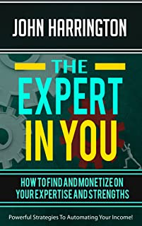 THE EXPERT IN YOU: How To Find And Monetize On Your Expertise And Strengths