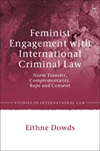 Feminist Engagement with International Criminal Law: Norm Transfer, Complementarity, Rape and Consent (Studies in International Law) (English Edition)