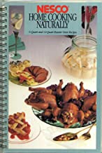 Nesco Home Cooking Naturally: 6-Quart and 12-Quart Roaster Oven Recipes