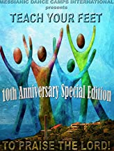 Teach Your Feet to Praise the Lord! 10 Year Anniversary Instructional Dance Video