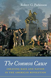The Common Cause: Creating Race and Nation in the American Revolution (Published by the Omohundro Institute of Early American History and Culture and the University of North Carolina Press)