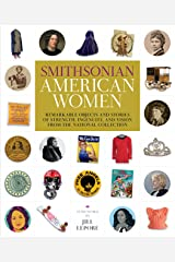 Smithsonian American Women: Remarkable Objects and Stories of Strength, Ingenuity, and Vision from the National Collection Kindle Edition