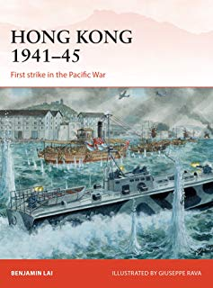 Hong Kong 1941–45: First strike in the Pacific War (Campaign Book 263)