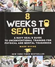 8 Weeks to SEALFIT: A Navy SEAL's Guide to Unconventional Training for Physical and Mental Toughness-Revised Edition