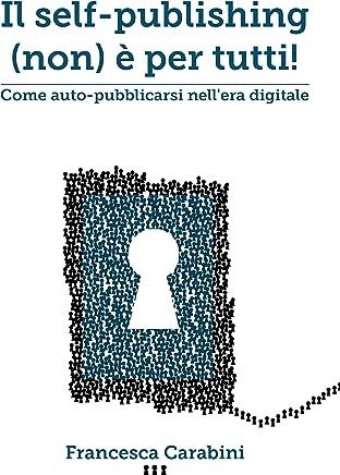 Il self-publishing (non) è per tutti: come auto-pubblicarsi nellera digitale