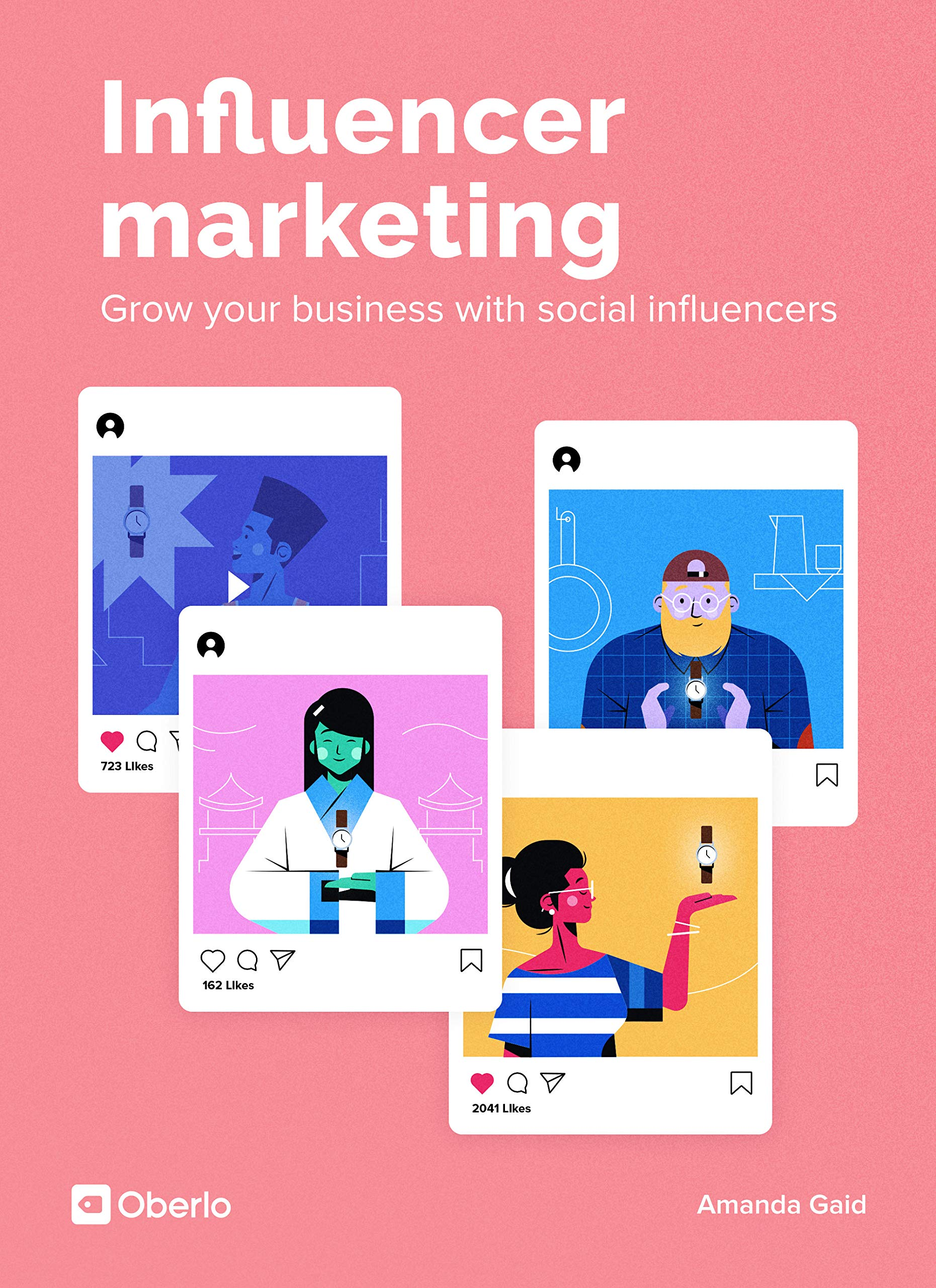 Influencer Marketing: Grow Your Business With Social Influencers: A Beginners Guide to Influencer Strategy, Finding Influencers, Outreaching Influencers, and Working With Micro Influencers.