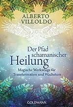 Der Pfad schamanischer Heilung: Magische Werkzeuge für Transformation und Wachstum (German Edition)