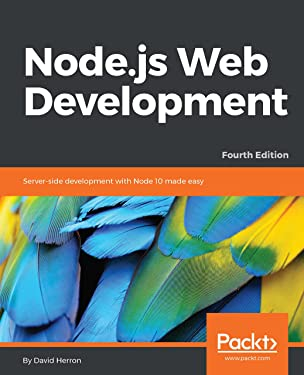Node.js Web Development: Server-side development with Node 10 made easy, 4th Edition
