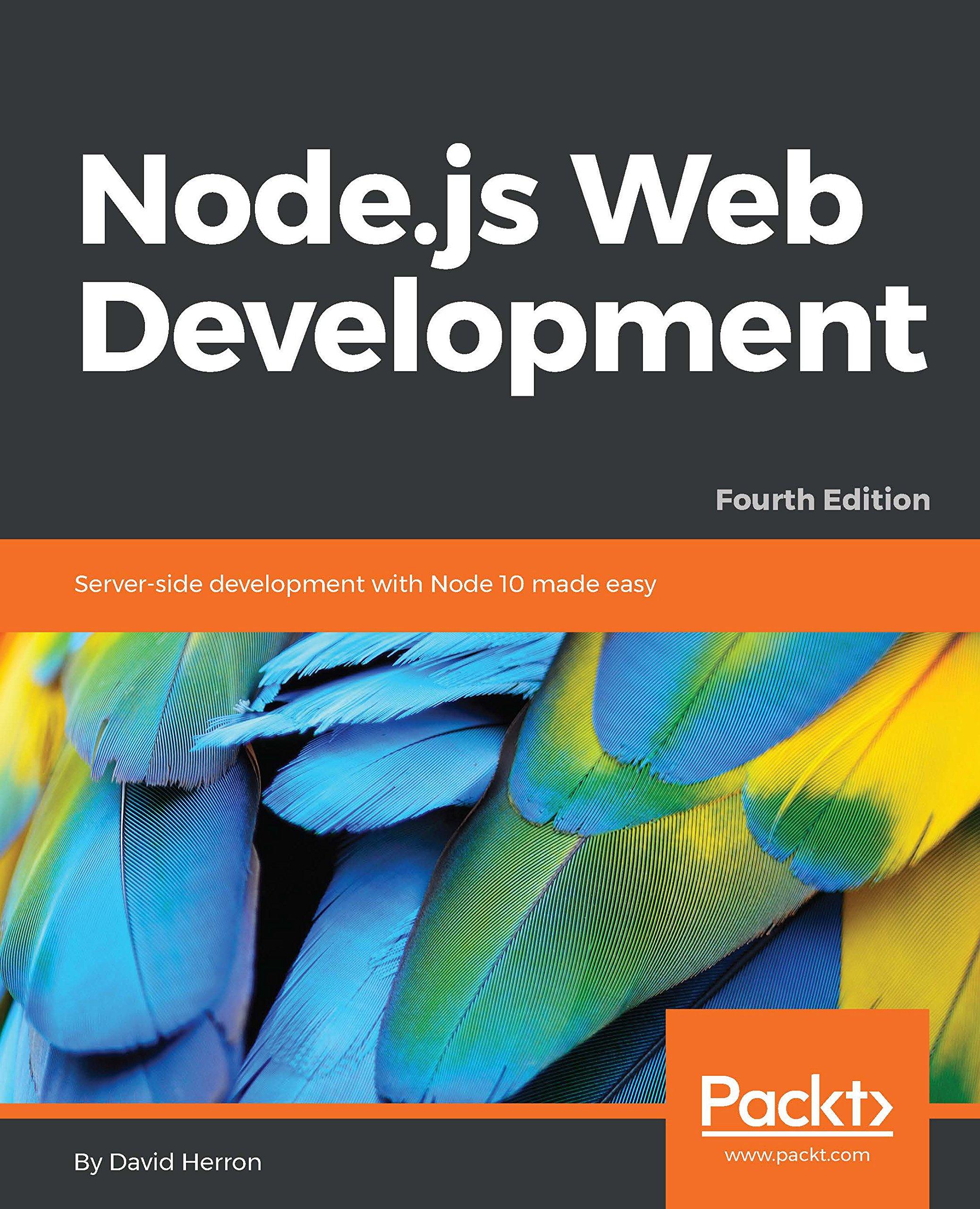 Node.js Web Development: Server-side development with Node 10 made easy, 4th Edition