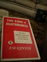 Two Kinds of Righteousness (The Most Important Message Ever Offered to the Church)