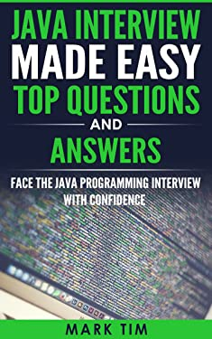 Java Interview Made Easy Top Questions and Answers: Face the Java Programming Interview with confidence