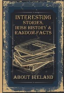 Interesting Stories, Irish History & Random Facts About Ireland: Great Book Of Ireland