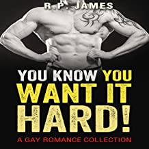 You Know You Want It Hard!: Gay Romance Collection