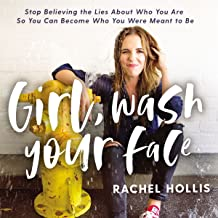 Girl, Wash Your Face: Stop Believing the Lies About Who You Are So You Can Become Who You..