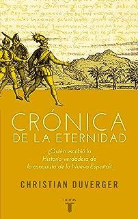 Crónica de la eternidad: ¿Quién escribió la Historia verdadera de la conquista de la Nueva España? (Spanish Edition)