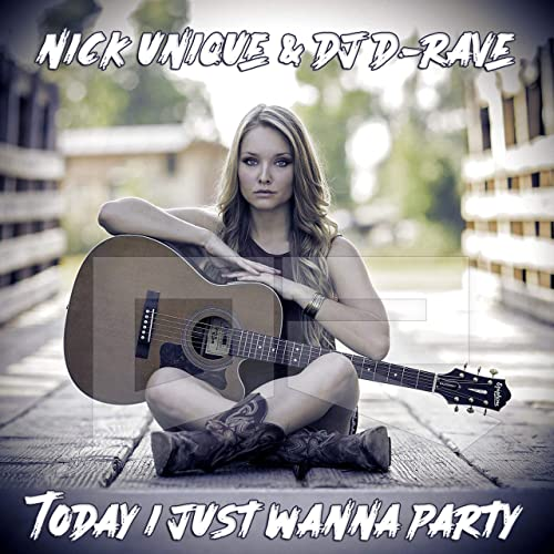 Nick Unique & DJ D-Rave - Today I Just Wanna Party