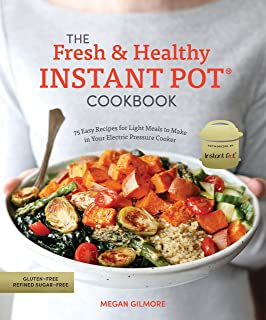 The Fresh and Healthy Instant Pot Cookbook: 75 Easy Recipes for Light Meals to Make in Your Electric Pressure Cooker