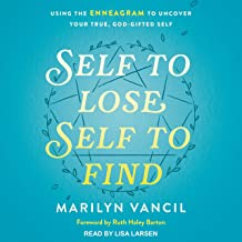 Self to Lose, Self to Find: Using the Enneagram to Uncover Your True, God-Gifted Self