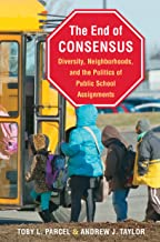 The End of Consensus: Diversity, Neighborhoods, and the Politics of Public School Assignments
