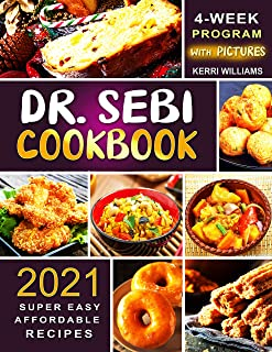 Dr. Sebi Diet Cookbook 2021: The 4-Week Program to Kickstart Your Transformation | Super Easy and Affordable Recipes for L...