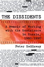 The Dissidents: A Memoir of Working with the Resistance in Russia, 1960-1990