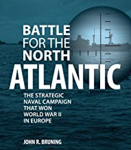 Battle for the North Atlantic: The Strategic Naval Campaign that Won World War II in Europe