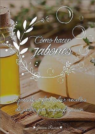 Cómo hacer jabones: Aprende a formular recetas de jabón por saponificación (Spanish Edition)